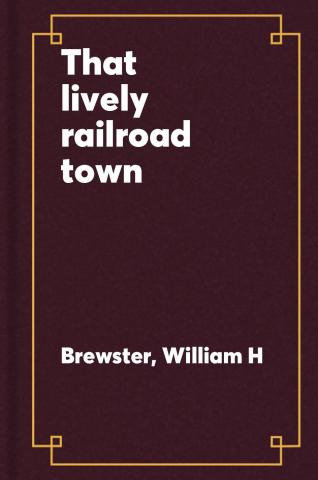 That Lively Railroad Town