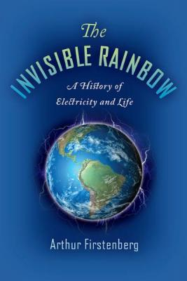 The invisible rainbow : a history of electricity and life