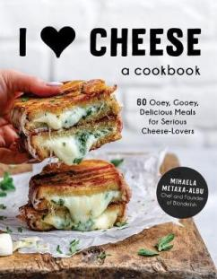 I [heart] cheese : a cookbook : 60 ooey, gooey, delicious meals for serious cheese lovers