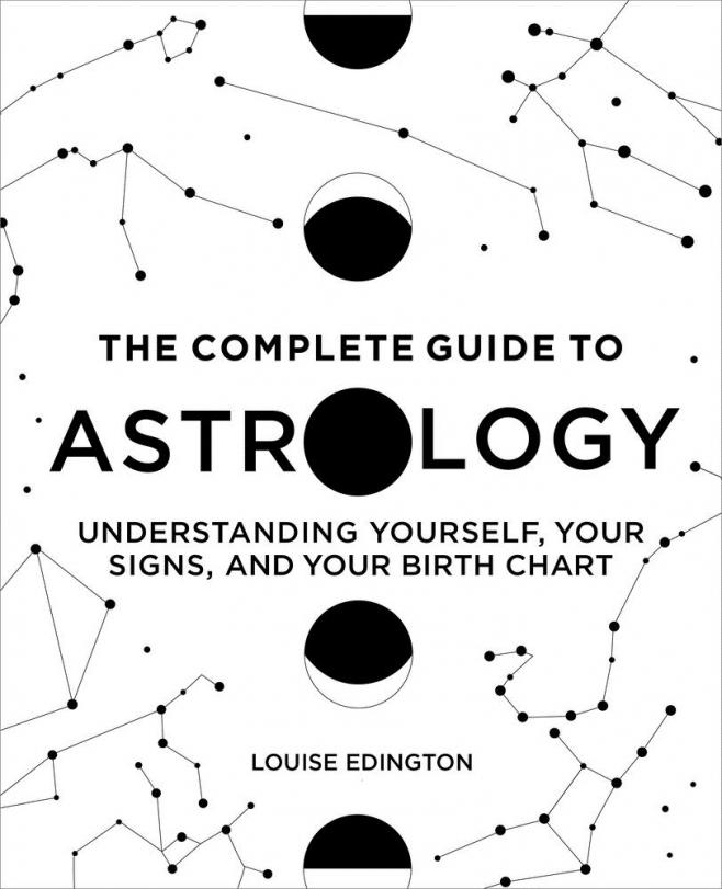 The complete guide to astrology : understanding yourself, your signs, and your birth chart