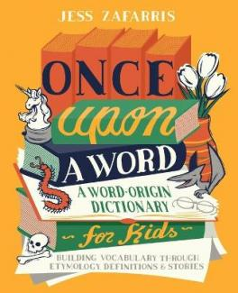 Once upon a word : a word-origin dictionary for kids building vocabulary through etymology, definitions & stories
