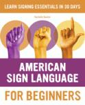 American Sign Language for beginners : learn signing essentials in 30 days