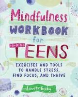 Mindfulness Workbook for Teens: Exercises and Tools to Handle Stress, Find Focus, and Thrive.