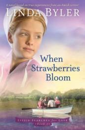 When strawberries bloom : a novel based on true experiences from an amish writer!