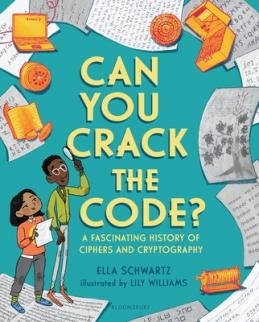 Can you crack the code? : a fascinating history of ciphers and cryptology