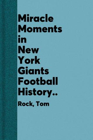 Miracle moments in New York Giants football history : best plays, games, and records