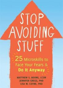 Stop Avoiding Stuff: 25 microskills to face your fears & do it anyway