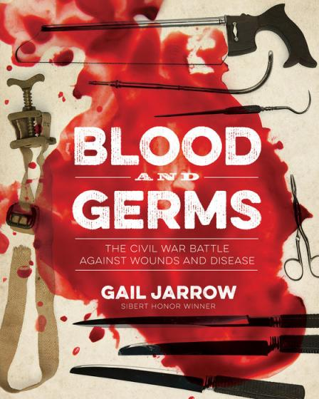 Blood and germs : the Civil War battle against wounds and disease