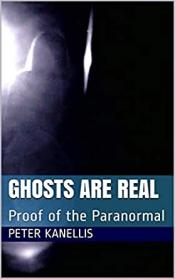 Ghosts are real: proof of the paranormal