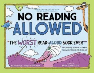 No reading allowed : the worst read-aloud book ever : a confusing collection of hilarious homonyms and sound-alike sentences