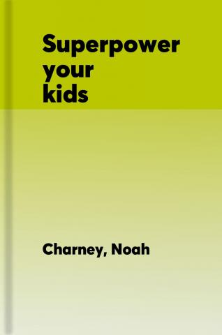 Superpower your kids: a professor's guide to teaching children everything in just 15 minutes a day