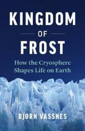 Kingdom of frost : how the cryosphere shapes life on Earth