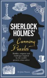 Sherlock Holmes' cunning puzzles : riddles, engimas and challenges inspired by the world's greatest crime-solver