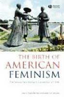 The birth of American Feminism : the Seneca Falls woman's convention of 1848