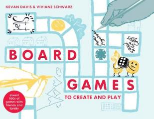 Board games to create and play : invent hundreds of games for everyone, every age, everywhere