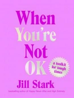 When you're not OK : a toolkit for tough times