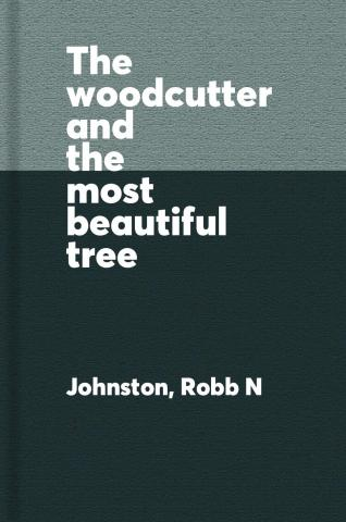 The woodcutter and the most beautiful tree