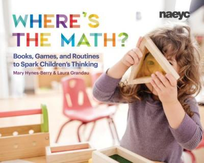Where's the math? : books, games, & routines to spark children's thinking
