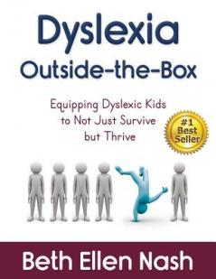 Dyslexia : outside-the-box : equiping dyslexic kids to not just survive but thrive
