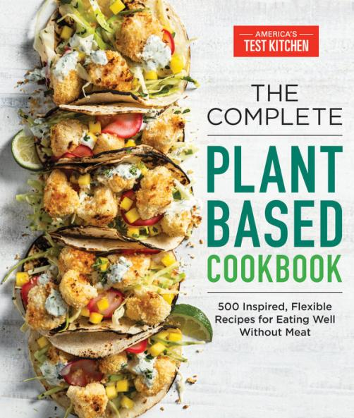 The complete plant-based cookbook : 500 inspired, flexible recipes for eating well without meat