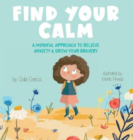 Find your calm:  a mindful approach to relieve anxiety & grow your bravery