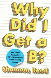 Why did I get a B? : and other mysteries we're discussing in the faculty lounge