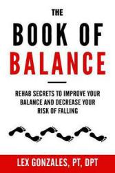 The book of balance : rehab secrets to improve your balance and decrease your risk of falling