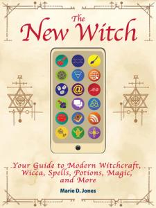 The new witch : your guide to modern witchcraft, wicca, spells, potions, magic, and more